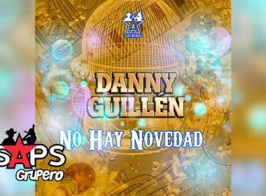 Letra No Hay Novedad – Danny Guillén