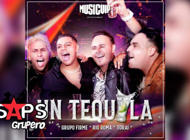 Letra Un Tequila – Grupo Firme & Rio Roma & Torai