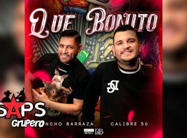 Letra Que Bonito – Pancho Barraza & Calibre 50