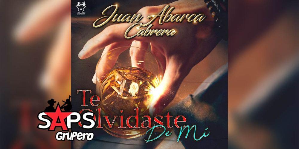 Letra Te Olvidaste De Mí – Juan Abarca Cabrera