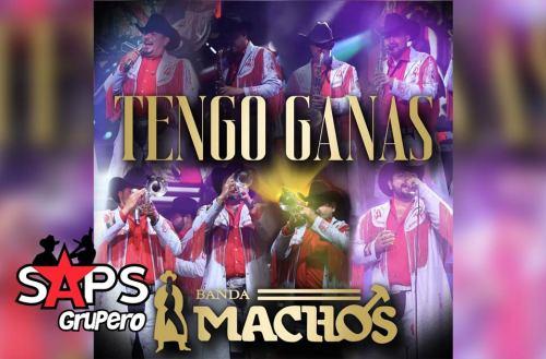 Letra Tengo Ganas – Banda Machos