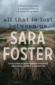 All That Is Lost Between Us by Sara Foster