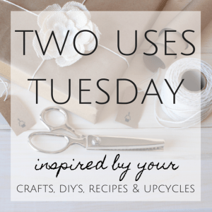 Two Uses Tuesday | A link up party showcasing your crafts, diys, recipes and upcycles