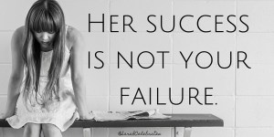 Her success is not your failure #MondayMotivation