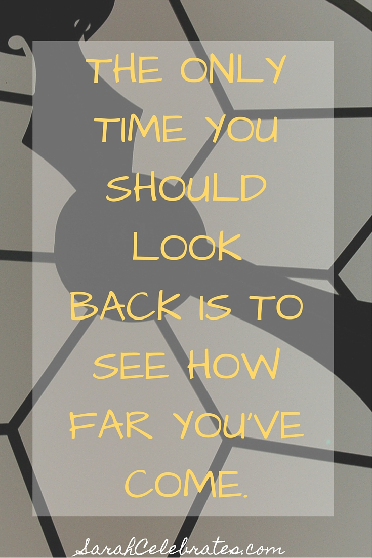 The only time you should look back is to see how far you've come. #MondayMotivation