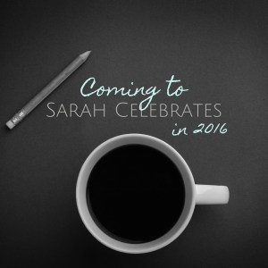 Coming to Sarah Celebrates in 2016
