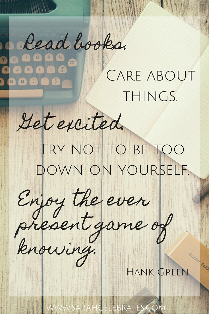 Read books. Care about things. Get excited. Try not to be too down on yourself. Enjoy the ever present game of knowing. #MondayMotivation