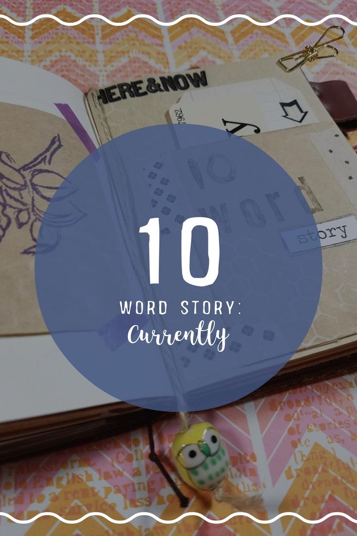 Ten Word Story - Currently #10wordstory