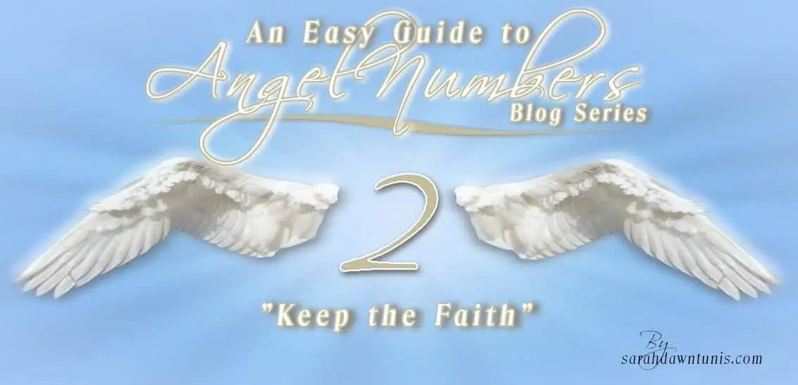 Keep The Faith ~ ANGEL NUMBER 2, 22, 222, 2222 ~ Easy Guide