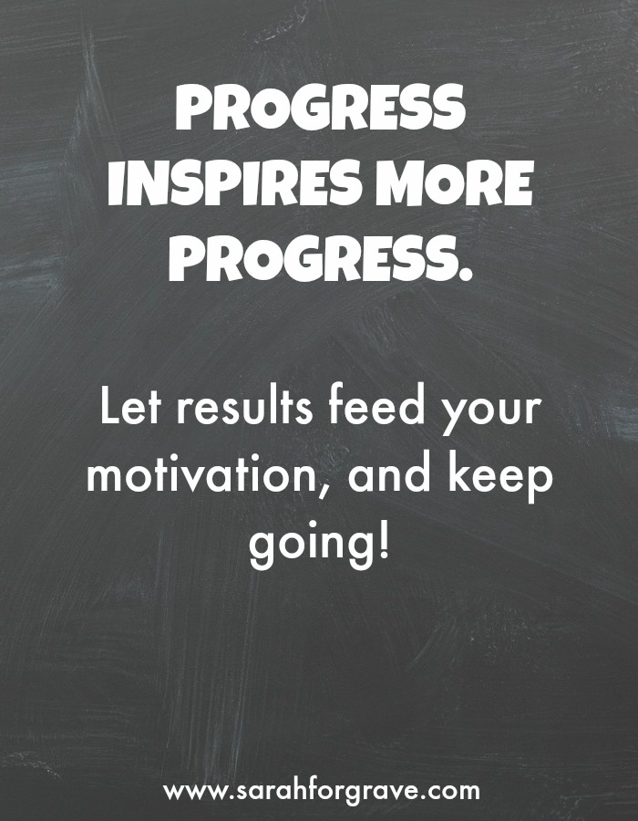 Progress inspires more progress | www.sarahforgrave.com
