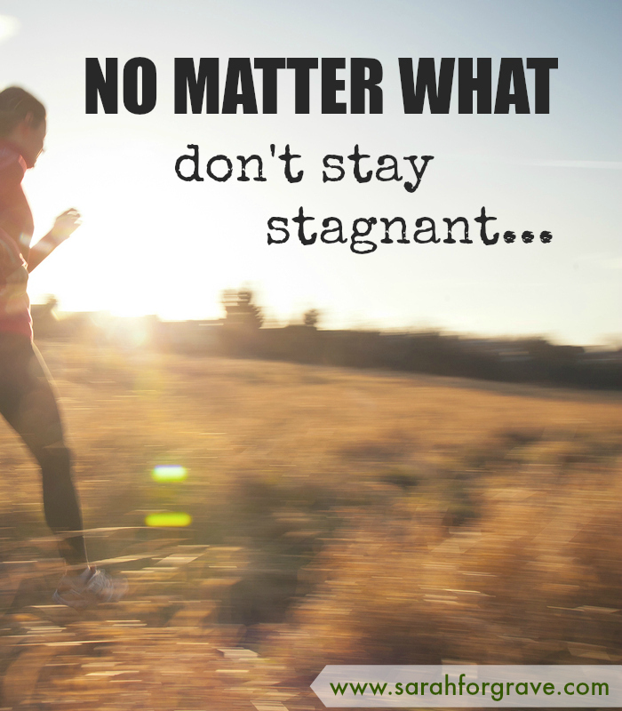 no-matter-what-dont-stay-stagnant