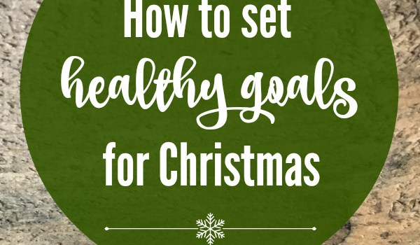 How to Set Healthy Goals for Christmas
