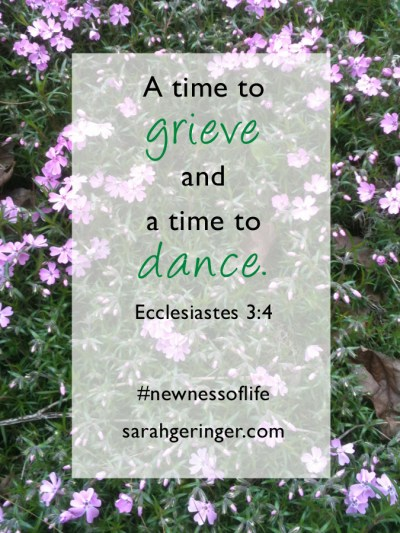 A time to grieve and a time to dance. Eccl. 3:4 #newnessoflife #biblestudy