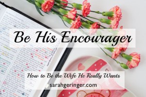 Your husband is counting on you for encouragement--here's how to do it well. #marriage #valentine