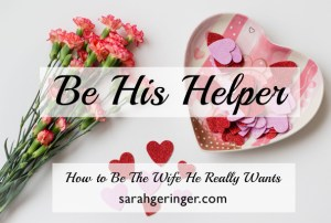 How to Be the Wife He Really Wants: Be His Helper. #marriage