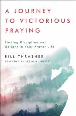 A Journey to Victorious Praying by Bill Thrasher