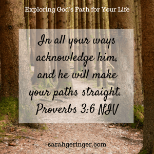 In all your ways acknowledge him, and he will make your paths straight.