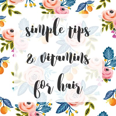 Simple Tips & Vitamins for Hair