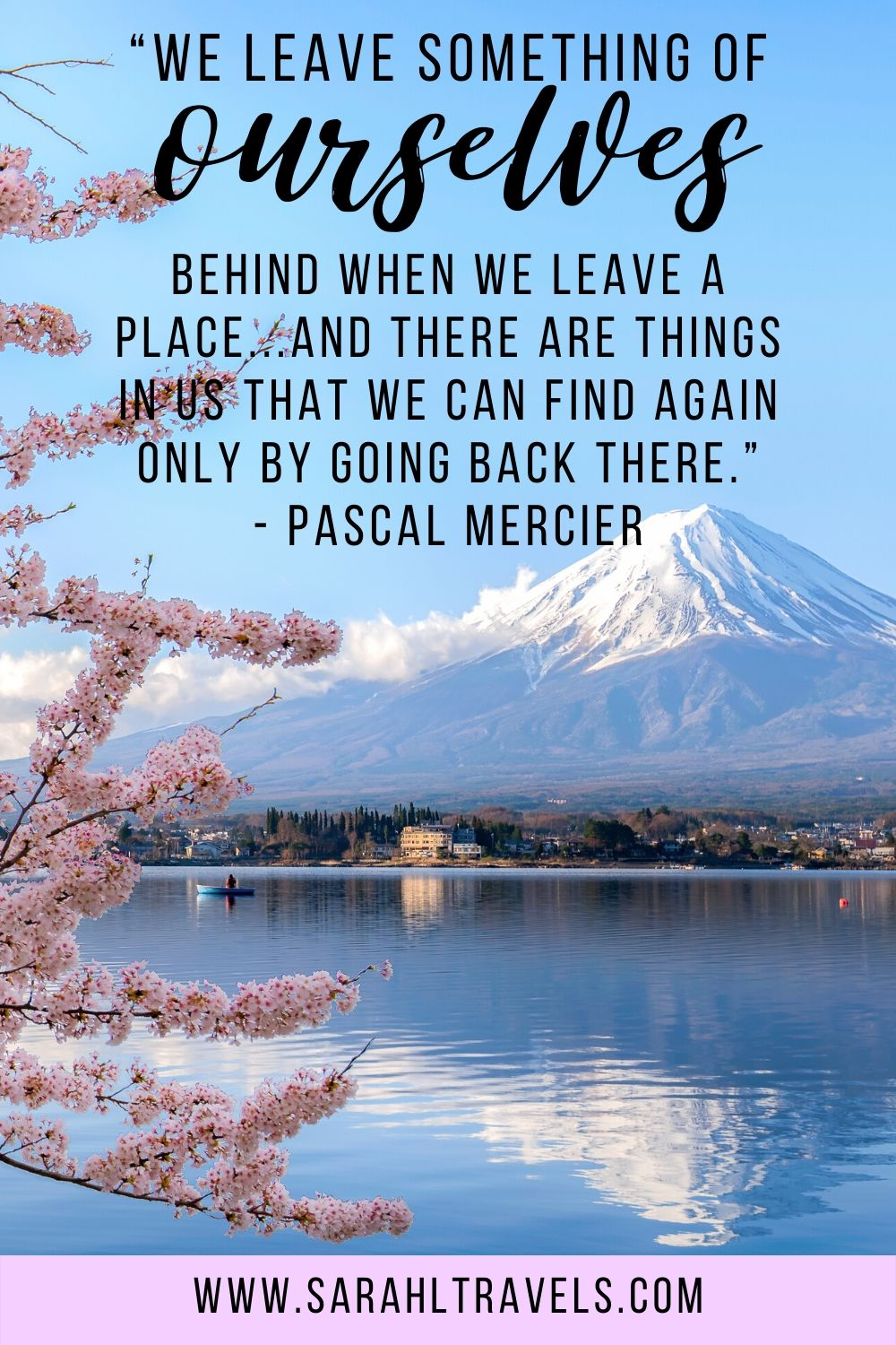 """Mt Fuji in Japan with quote """"We leave something of ourselves behind when we leave a place...and there are things in us that we can find again only by going back there."""""""