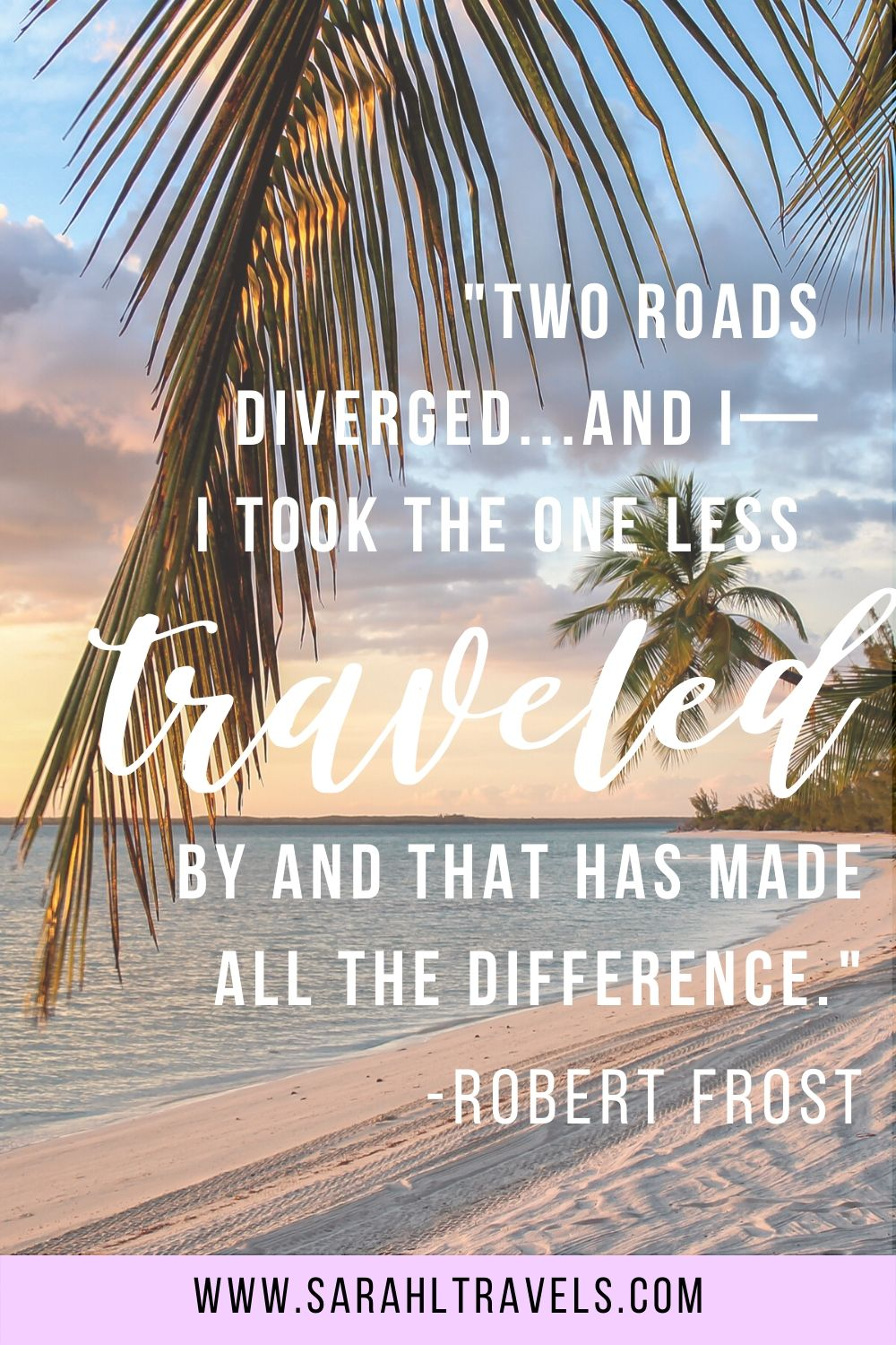 """Palm tree and beach with quote """"Two roads diverged, and I took the one less traveled by and that has made all the difference."""""""