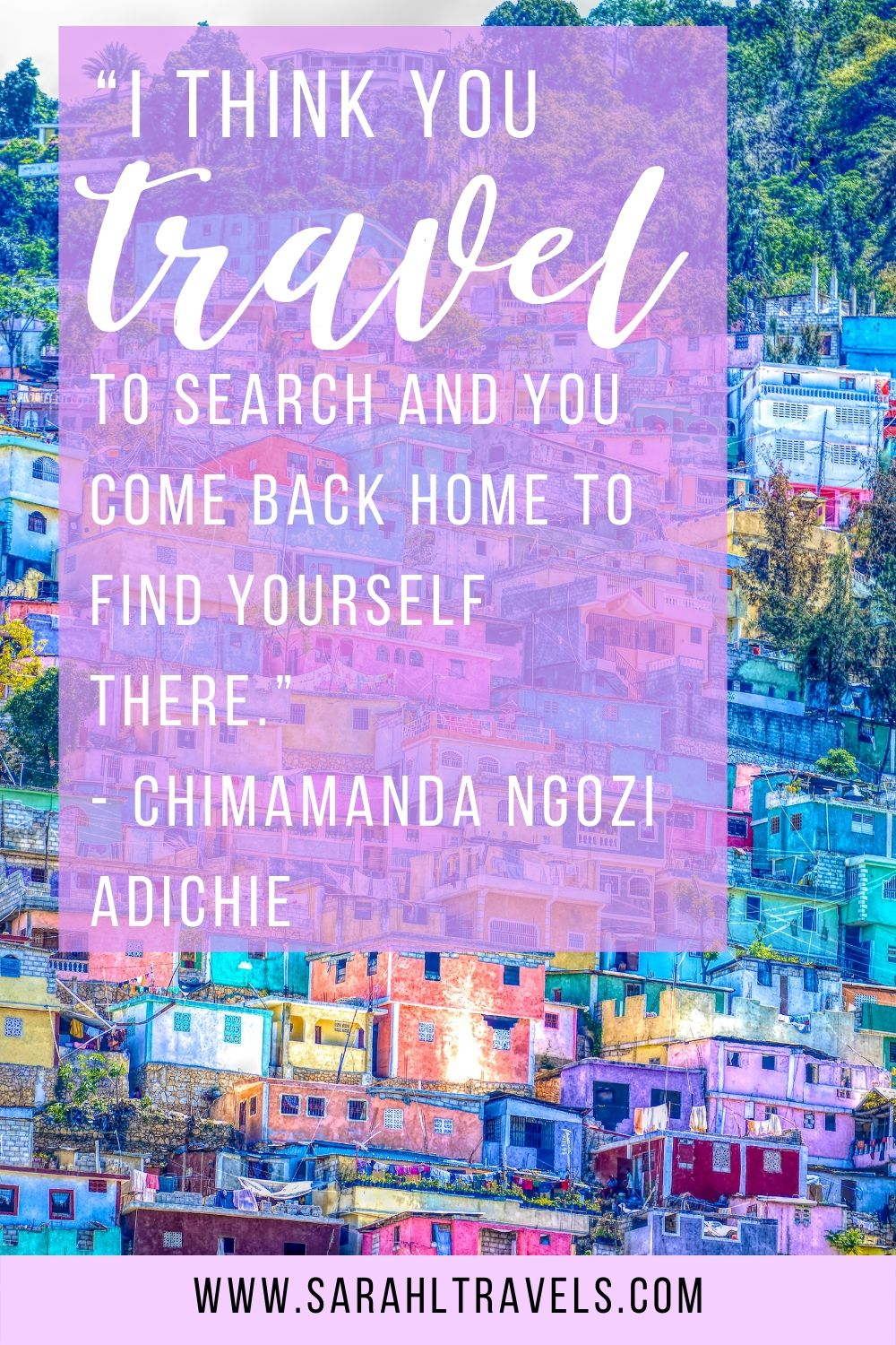 """colorful houses in Haiti with quote """"I think you travel to search and you come back home to find yourself there."""""""