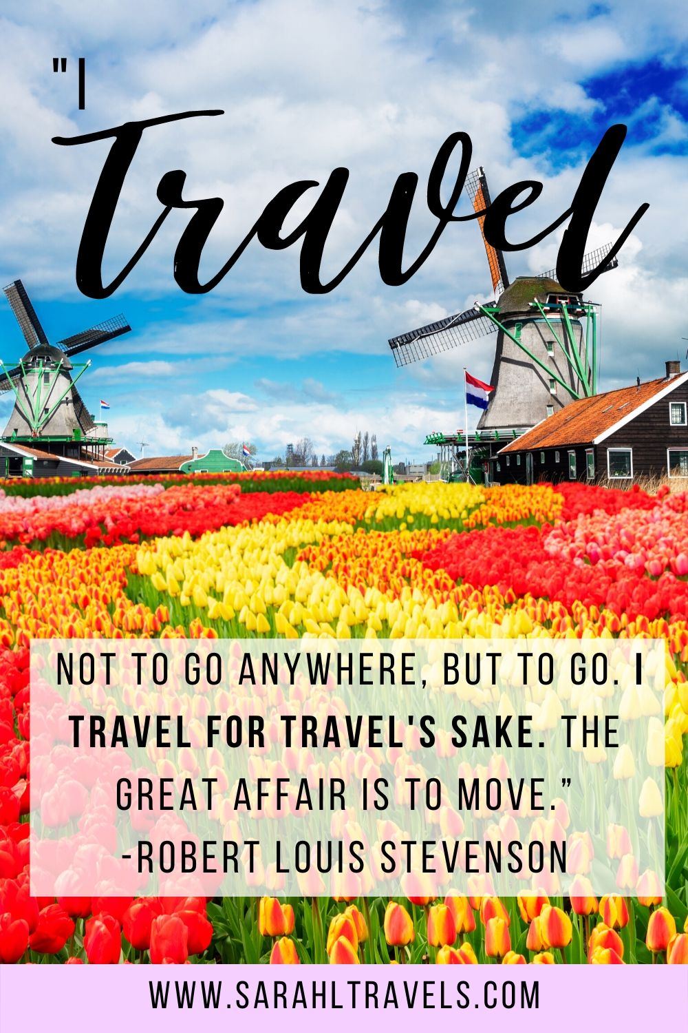 """Tulip field in the Netherlands with quote """"I travel not to go anywhere, but to go. I travel for travel's sake. The great affair is to move."""""""