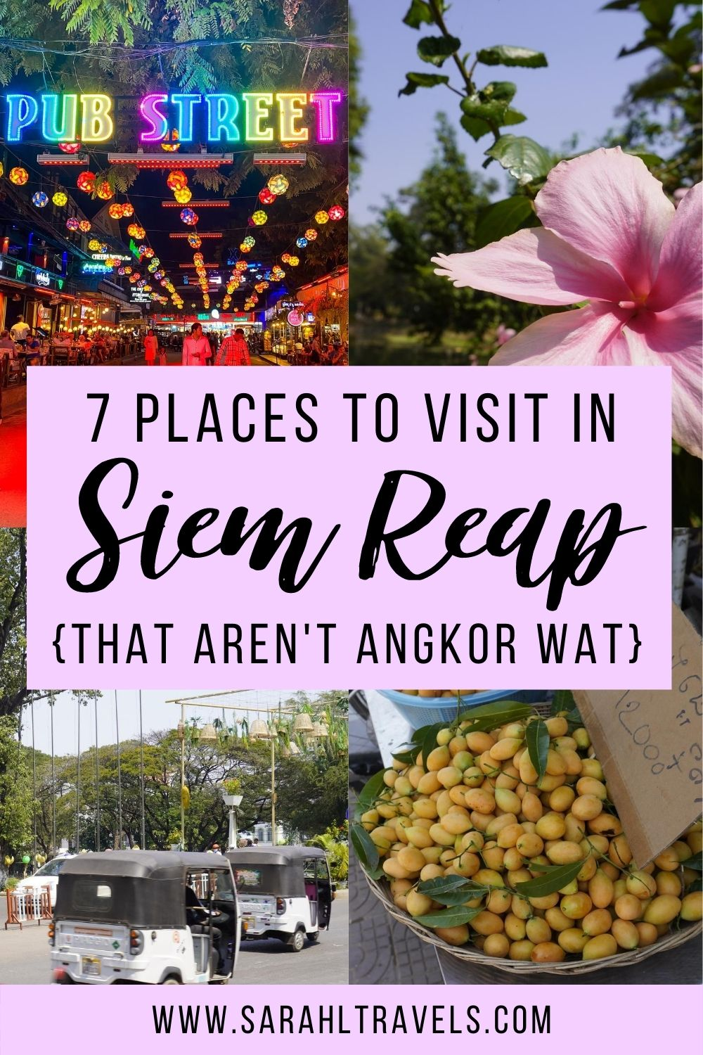 Image grid with Pub Street, a pink flower, white tuk tuks, and produce for sale with text overlay: 7 Places to Visit in Siem Reap that aren't Angkor Wat