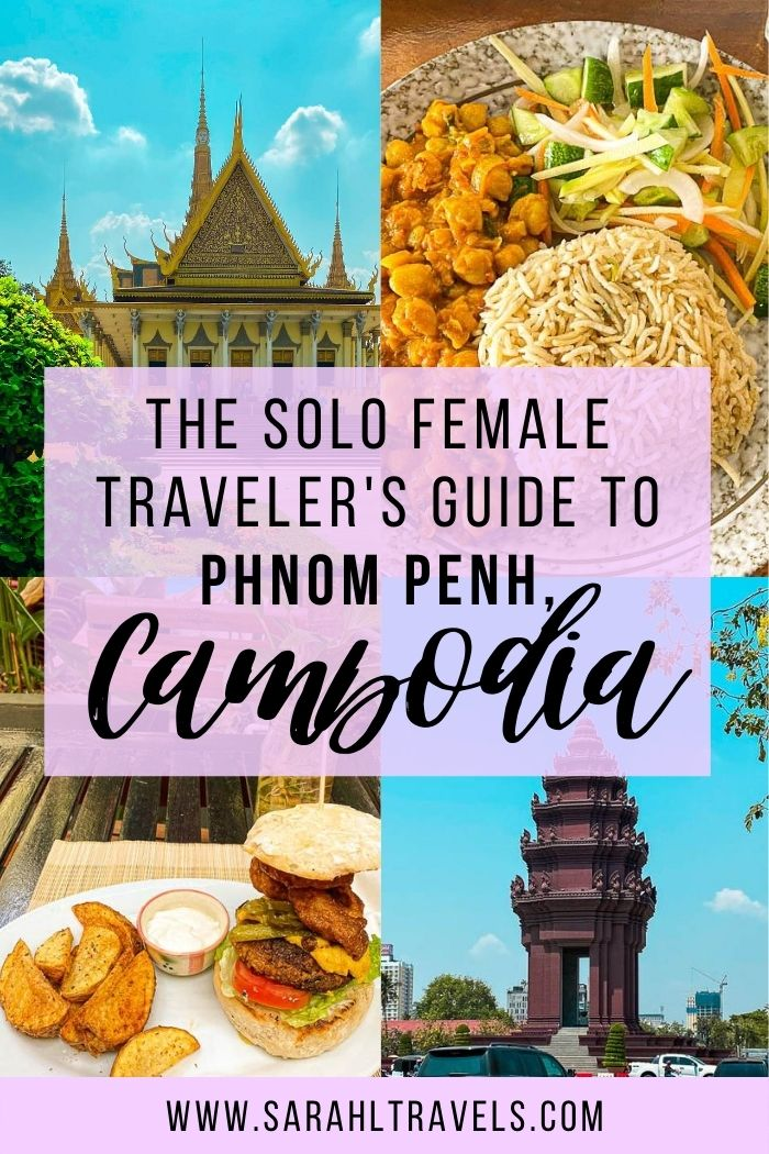 "Quad layout with Royal Palace of Cambodia, Independence Monument, chickpea lunch, and veggie burger and text overlay ""The Solo Female Traveler's Guide to Phnom Penh, Cambodia"""