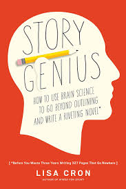 Story Genius: How to Use Brain Science to Go Beyond Outlining and ...