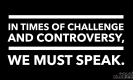 In Times of Challenge and Controversy, We Must Speak.