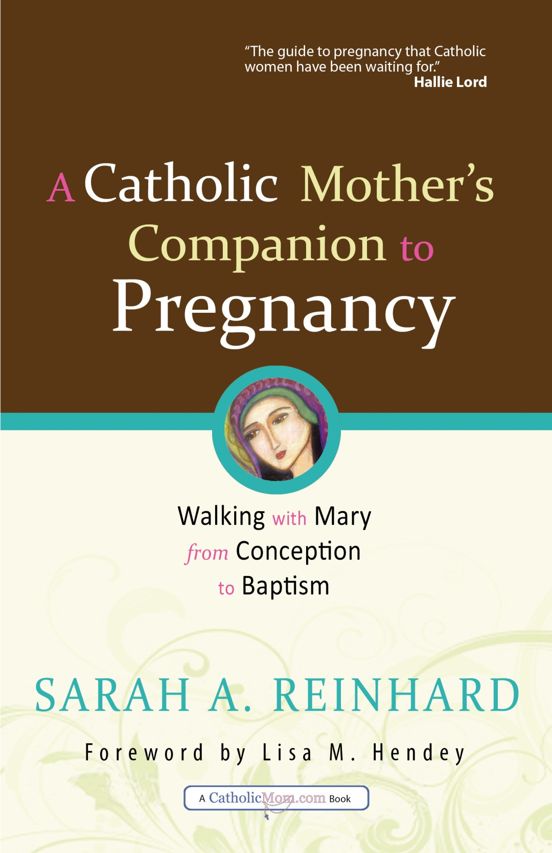 A Catholic Mom's Companion to Pregnancy by Sarah A. Reinhard