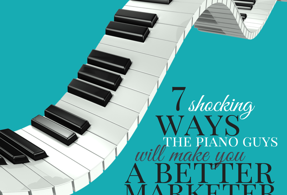 7 Shocking ways The Piano Guys will make you a better Marketer