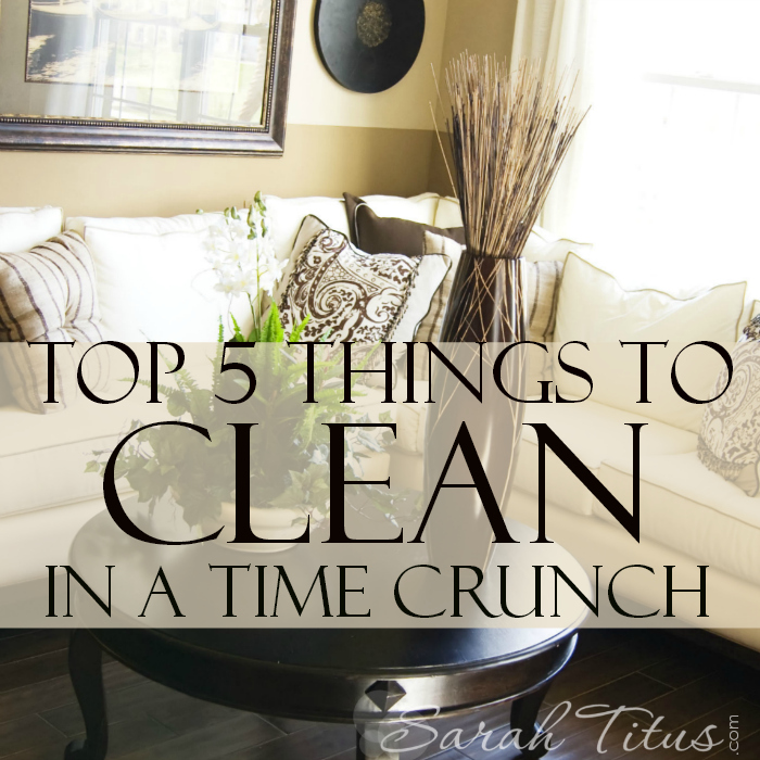 Top 5 Things to Clean in a Time Crunch