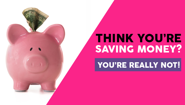 How You Think You're Saving Money But Really Aren't