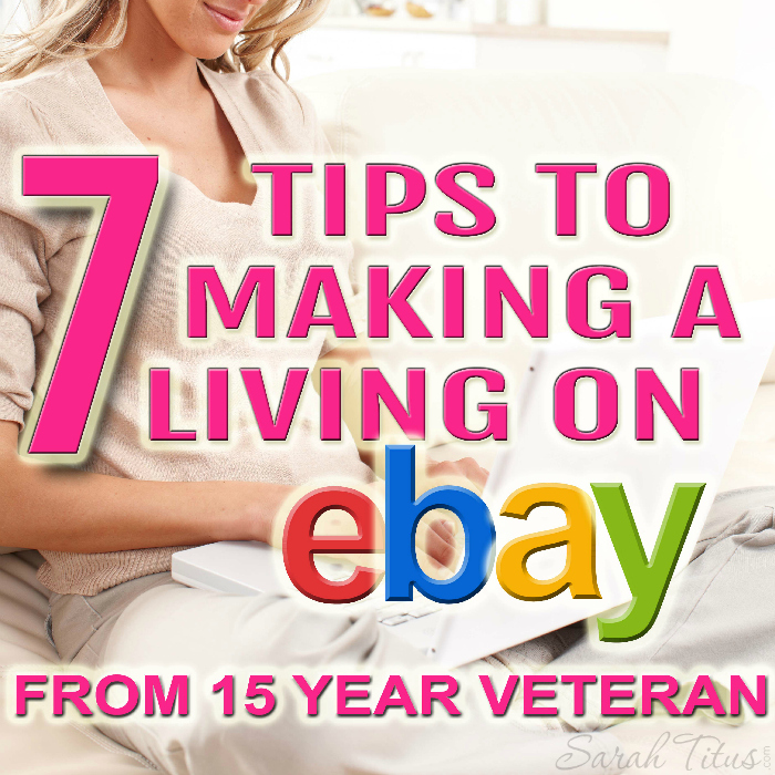 7 Tips to Making a Living on eBay from a 15 year veteran who has supported her family as a single mom completely on eBay!