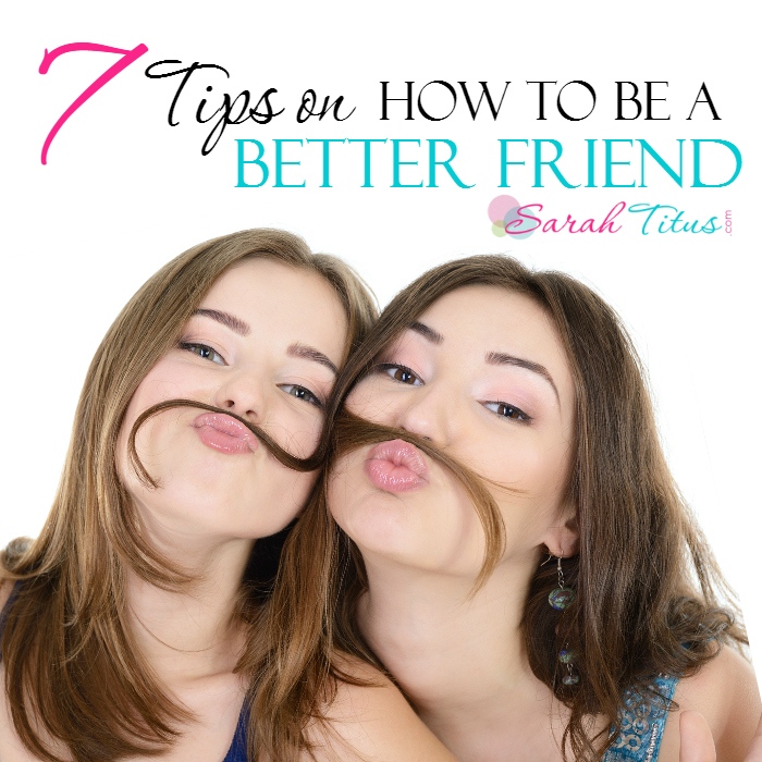 7 Ways on How to Be a Better Friend