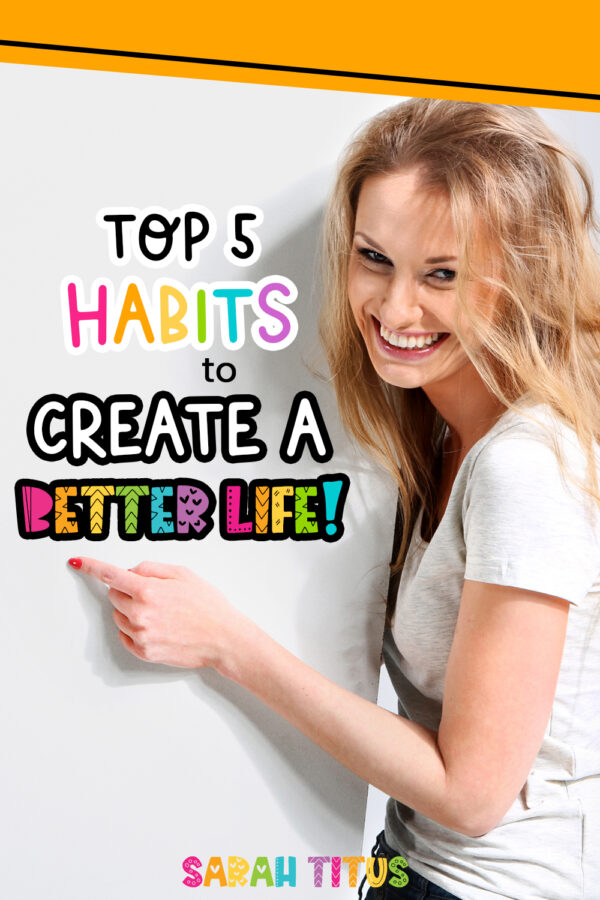 Here are the TOP 5 habits to create a better life for you and your family! These tips and ideas are awesome inspiration to help you achieve your goals. From cleaning habits and organization tips to saving money and more, create the healthy and happy life you deserve!