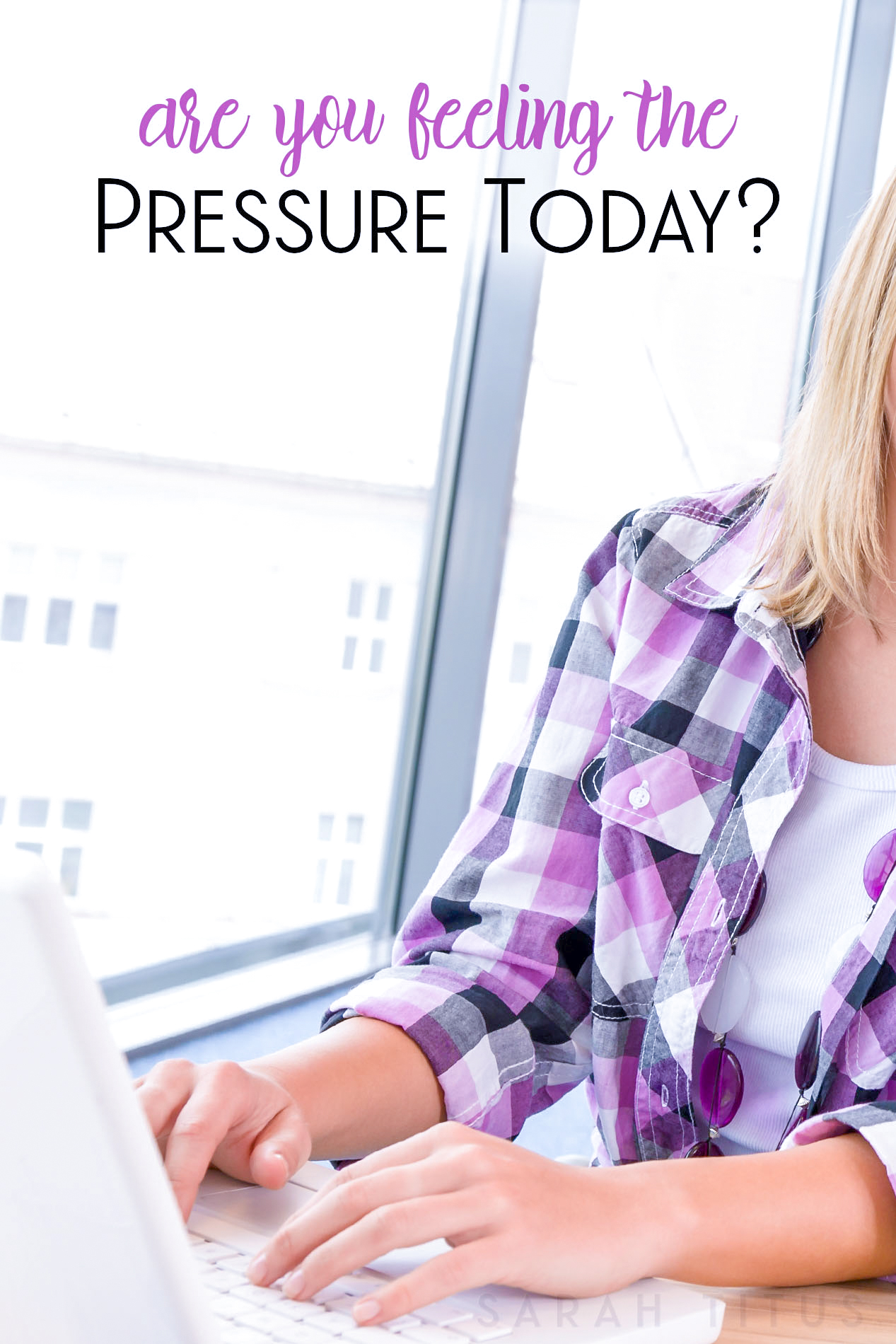 Maybe it's your friends, your church, your parents, or the world in general. If you are feeling the pressure, I can help!