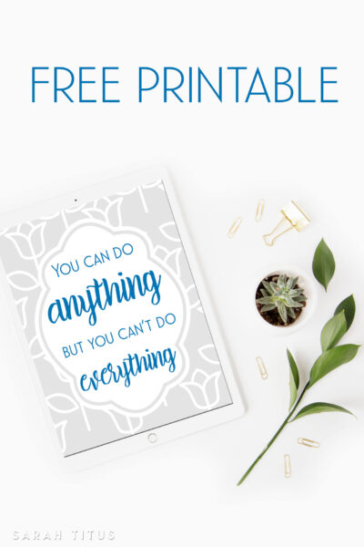 """You can do anything, but you can't do everything! Anytime you say, """"yes,"""" to something, you have to say, """"no,"""" to something else. This free printable wall art will help remind you."""