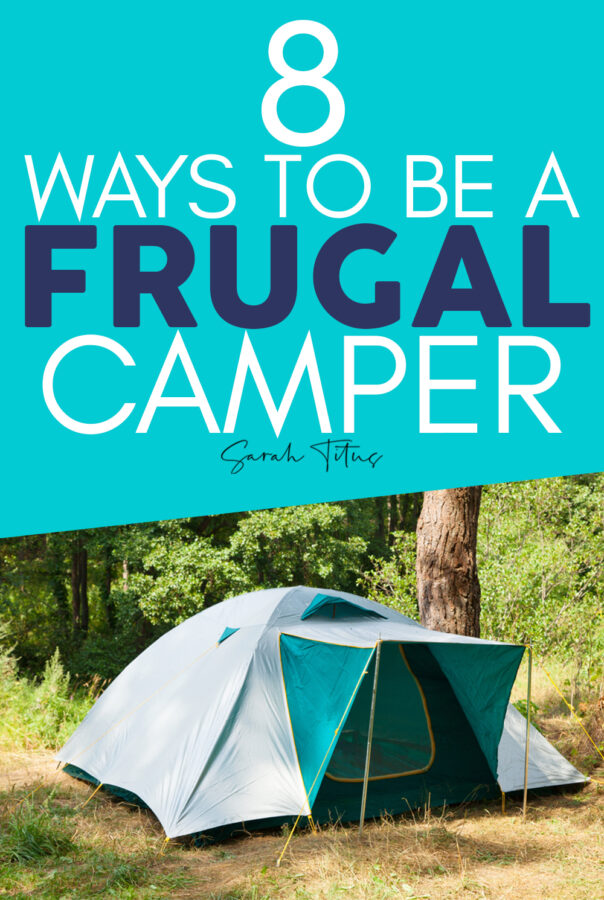 8 Ways to be frugal when camping. Saving money camping with these camping hacks & tips! Camping doesn't have to be expensive when you follow these camping tips! #camping #campingtips #campinghacks #frugalcamping #camping