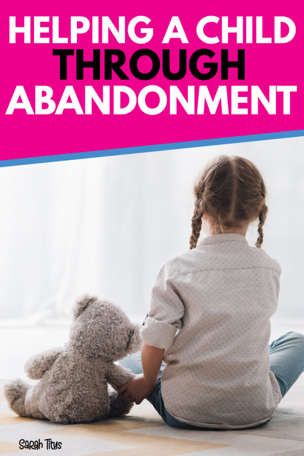 Helping A Child Through Abandonment