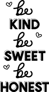 Be Kind Be Sweet Be Honest