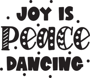 Joy is Peace Dancing