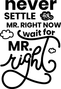 Never Settle for Mr Right Now Wait for Mr Right