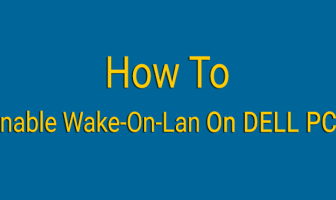 How to enable Wake-On-Lan on Dell PCs