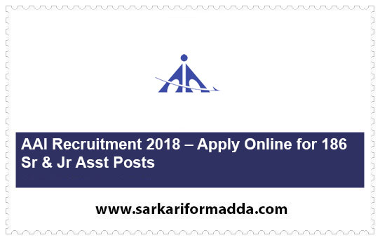 AAI Recruitment 2018 – Apply Online for 186 Sr & Jr Asst Posts