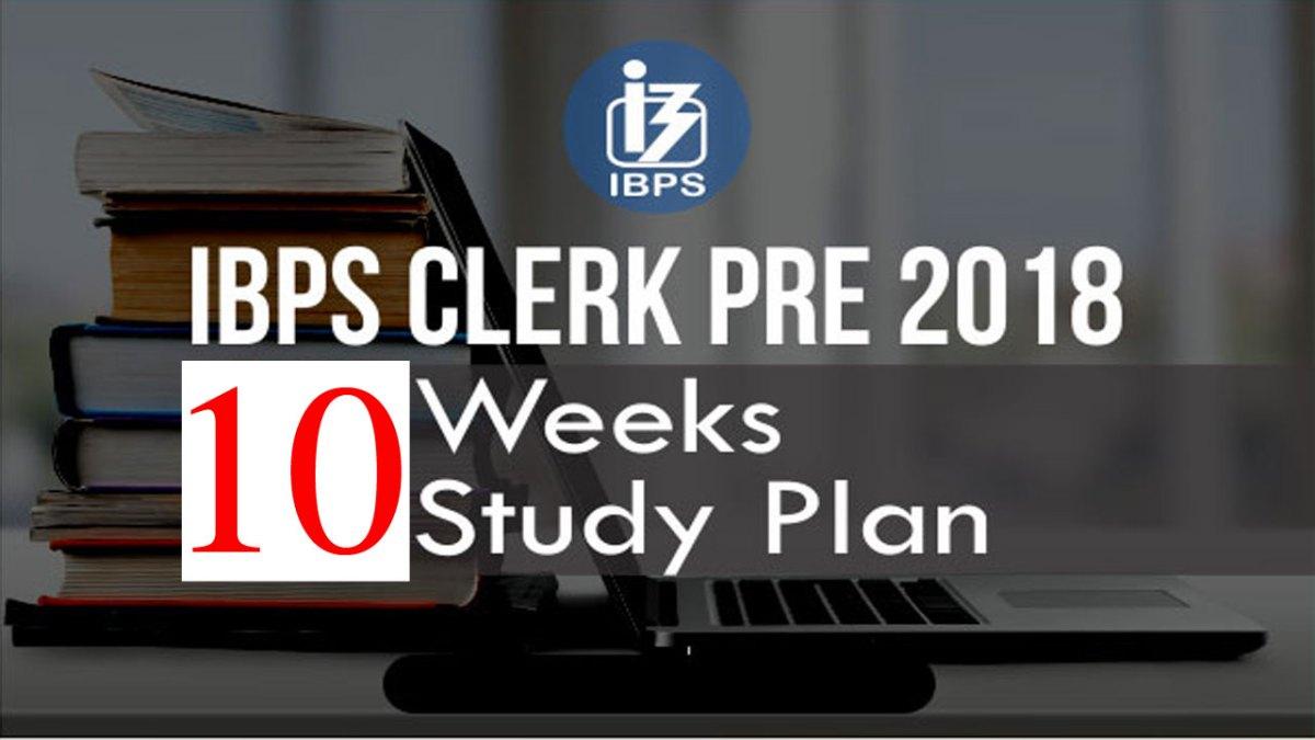 IBPS Clerk Prelims 2018 Study Plan: 10 Weeks
