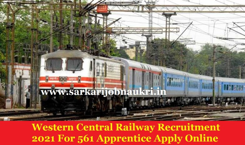 Western Central Railway Recruitment 2021 For 561 Apprentice Apply Online