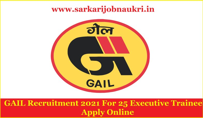 GAIL Recruitment 2021 For 25 Executive Trainee Apply Online