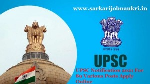 UPSC Notification 2021 For 89 Various Posts Apply Online
